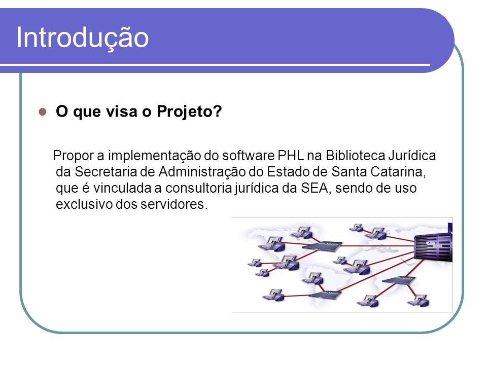 Introdução O que visa o Projeto? Propor a implementação do software PHL na Biblioteca Jurídica da Secretaria de Administração do Estado de Santa Catar
