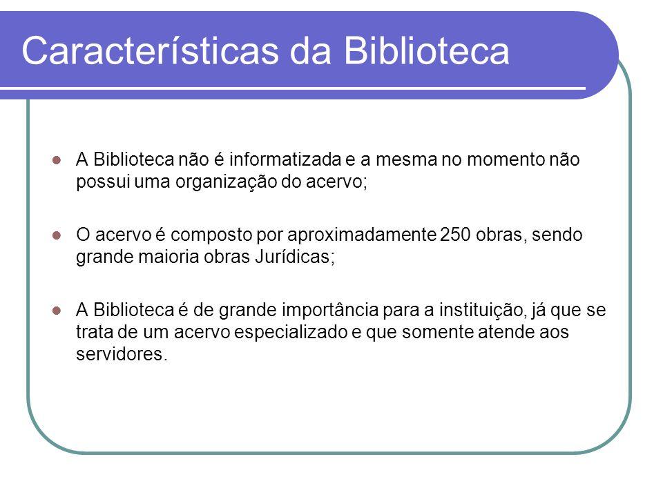 Características da Biblioteca A Biblioteca não é informatizada e a mesma no momento não possui uma organização do acervo; O acervo é composto por apro