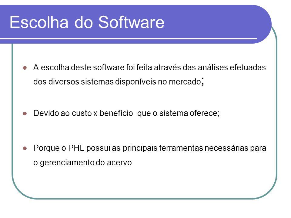 Escolha do Software A escolha deste software foi feita através das análises efetuadas dos diversos sistemas disponíveis no mercado ; Devido ao custo x