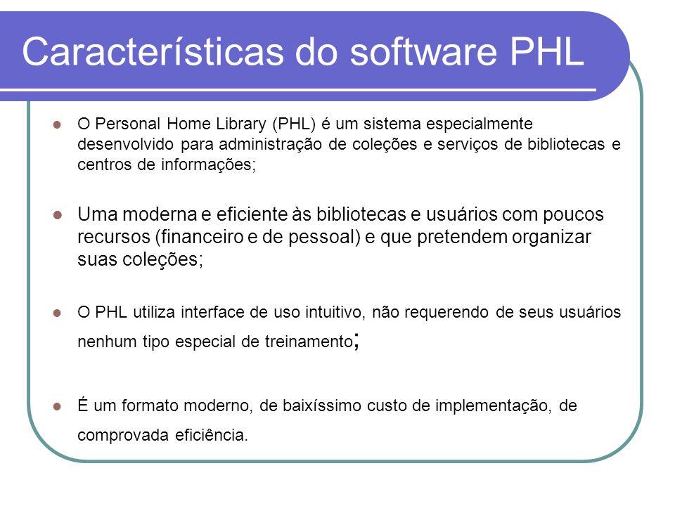 Características do software PHL O Personal Home Library (PHL) é um sistema especialmente desenvolvido para administração de coleções e serviços de bib