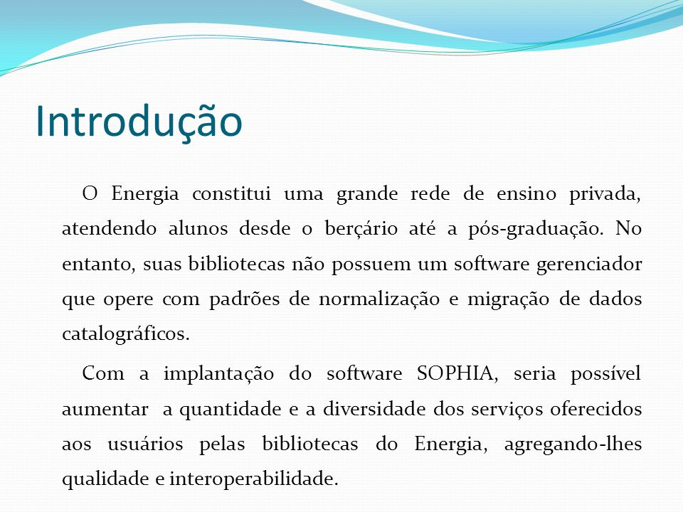 Introdução O Energia constitui uma grande rede de ensino privada, atendendo alunos desde o berçário até a pós-graduação.
