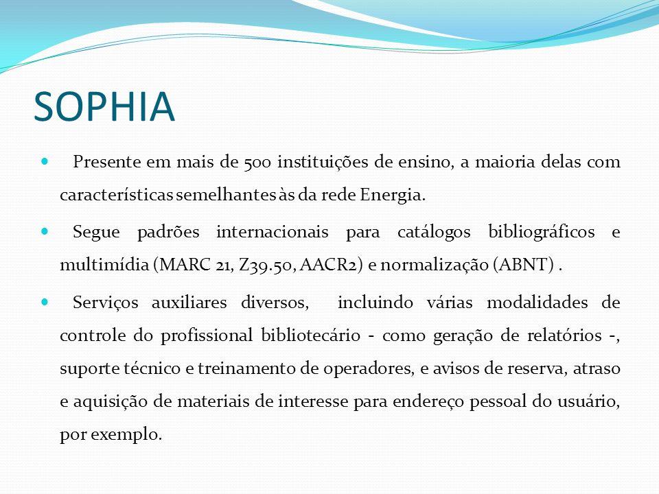 SOPHIA Presente em mais de 500 instituições de ensino, a maioria delas com características semelhantes às da rede Energia. Segue padrões internacionai