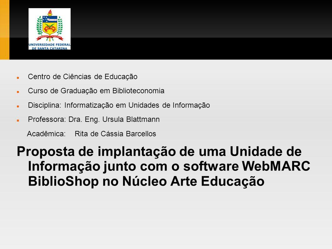 Centro de Ciências de Educação Curso de Graduação em Biblioteconomia Disciplina: Informatização em Unidades de Informação Professora: Dra. Eng. Ursula