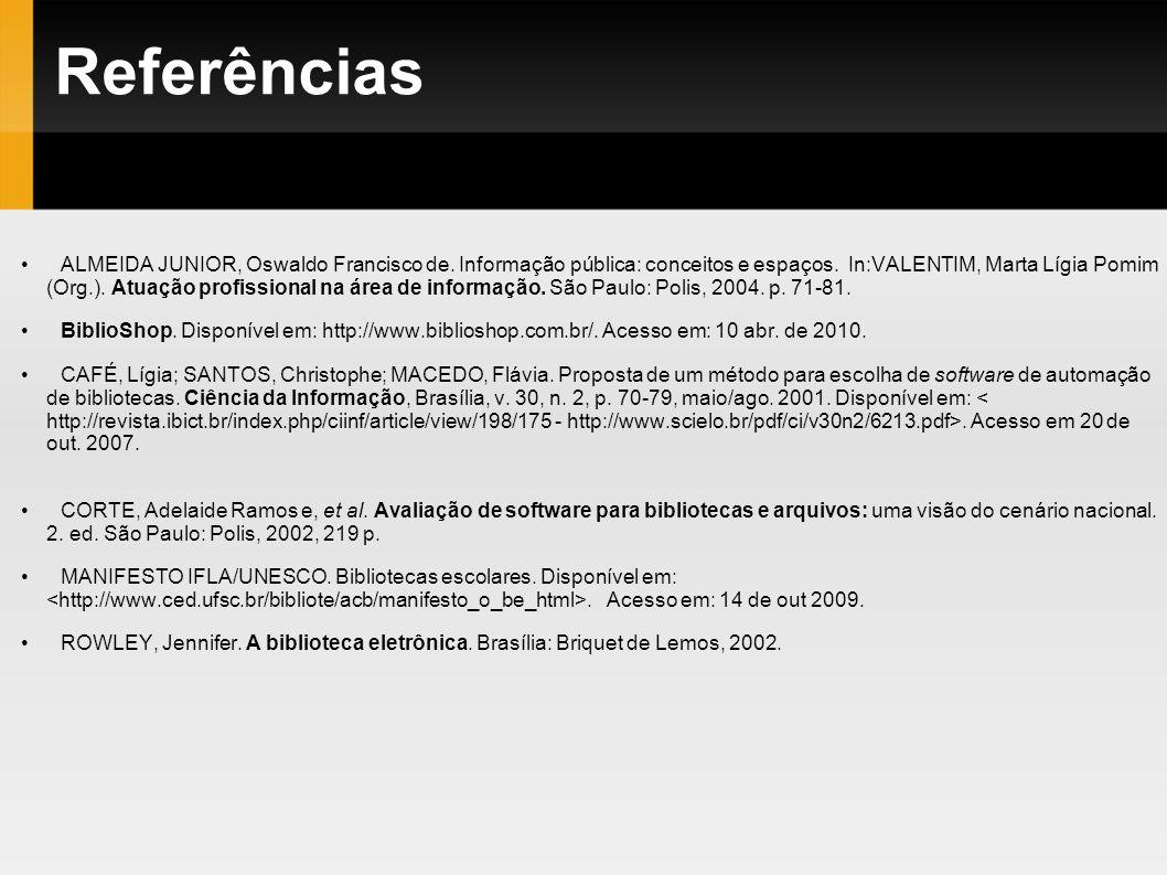 Referências ALMEIDA JUNIOR, Oswaldo Francisco de. Informação pública: conceitos e espaços. In:VALENTIM, Marta Lígia Pomim (Org.). Atuação profissional