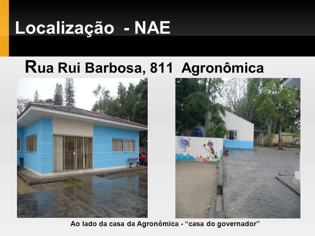 Localização - NAE R ua Rui Barbosa, 811 Agronômica Ao lado da casa da Agronômica - casa do governador