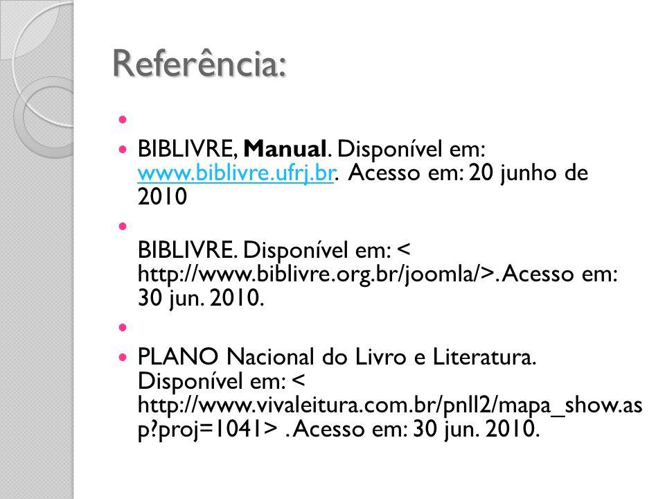 Referência: BIBLIVRE, Manual. Disponível em: www.biblivre.ufrj.br. Acesso em: 20 junho de 2010 www.biblivre.ufrj.br BIBLIVRE. Disponível em:. Acesso e