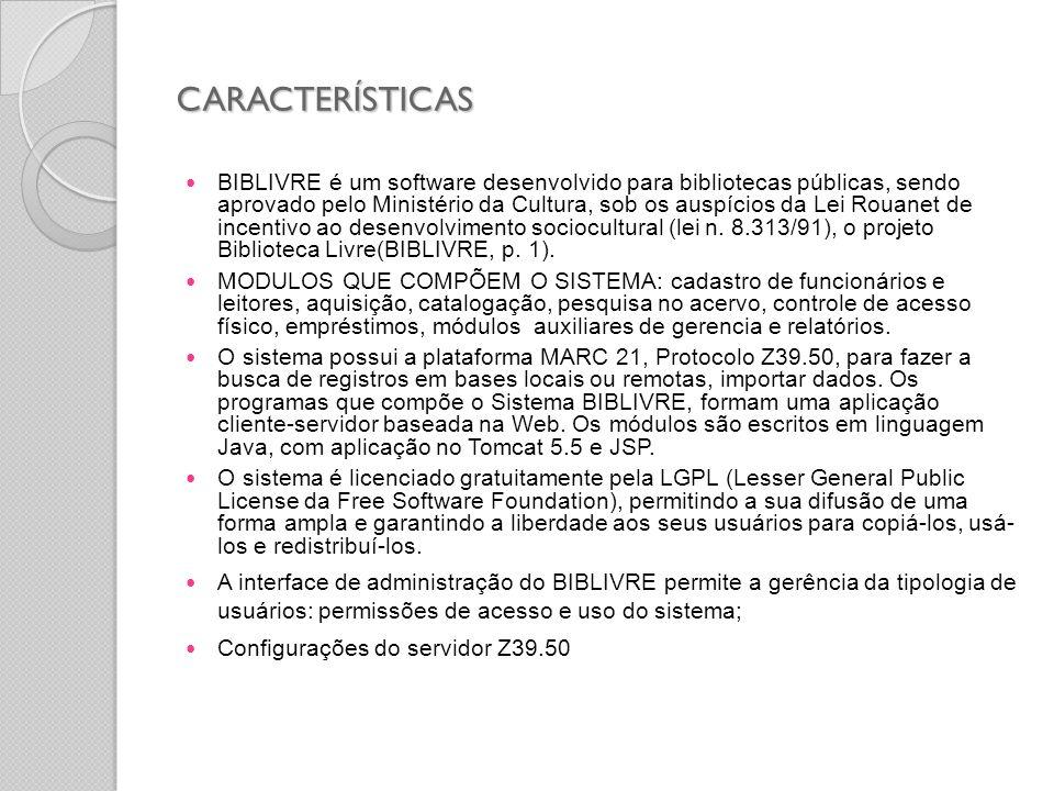 CARACTERÍSTICAS BIBLIVRE é um software desenvolvido para bibliotecas públicas, sendo aprovado pelo Ministério da Cultura, sob os auspícios da Lei Roua