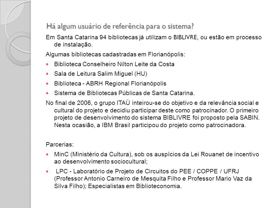 Há algum usuário de referência para o sistema? Em Santa Catarina 94 bibliotecas já utilizam o BIBLIVRE, ou estão em processo de instalação. Algumas bi