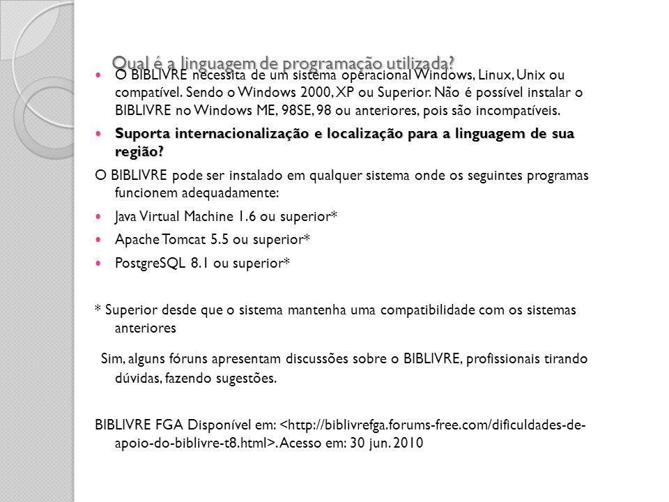 Qual é a linguagem de programação utilizada? O BIBLIVRE necessita de um sistema operacional Windows, Linux, Unix ou compatível. Sendo o Windows 2000,