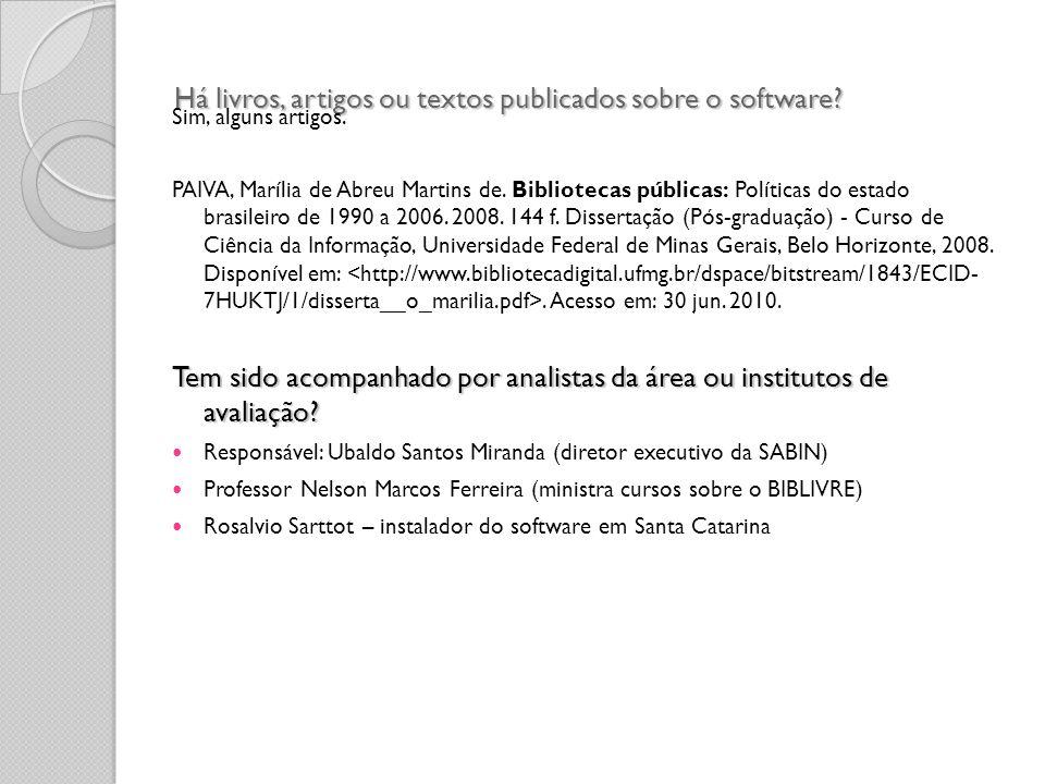 Há livros, artigos ou textos publicados sobre o software? Sim, alguns artigos. PAIVA, Marília de Abreu Martins de. Bibliotecas públicas: Políticas do