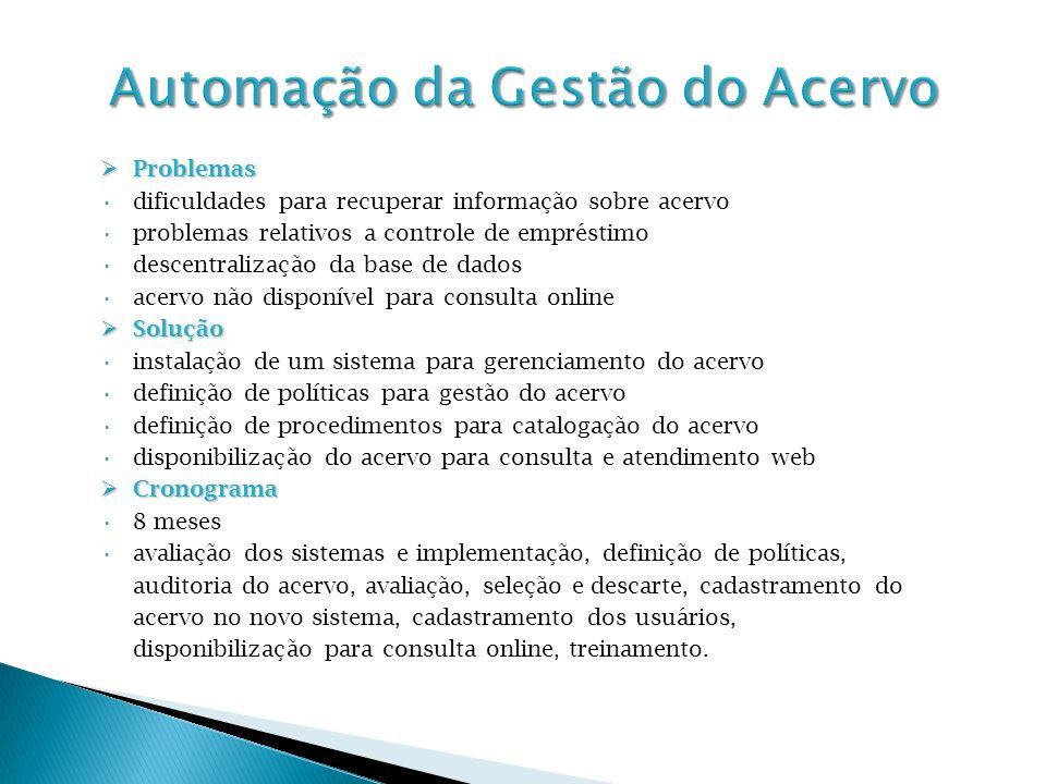 Problemas Problemas dificuldades para recuperar informação sobre acervo problemas relativos a controle de empréstimo descentralização da base de dados