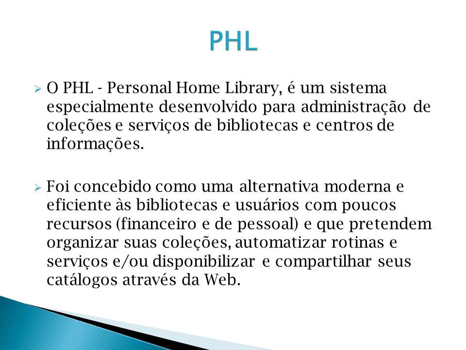 O PHL - Personal Home Library, é um sistema especialmente desenvolvido para administração de coleções e serviços de bibliotecas e centros de informaçõ