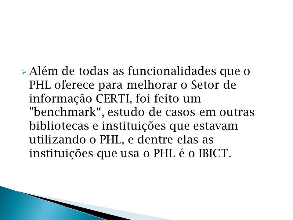 Além de todas as funcionalidades que o PHL oferece para melhorar o Setor de informação CERTI, foi feito um