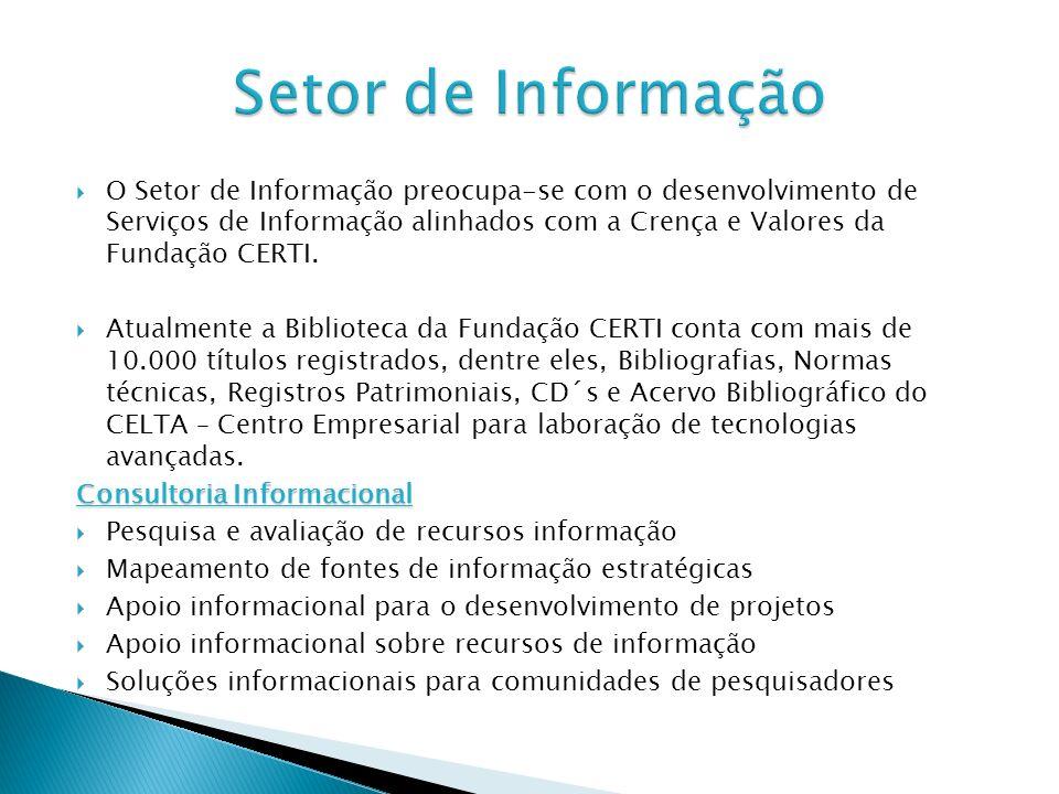 O Setor de Informação preocupa-se com o desenvolvimento de Serviços de Informação alinhados com a Crença e Valores da Fundação CERTI. Atualmente a Bib