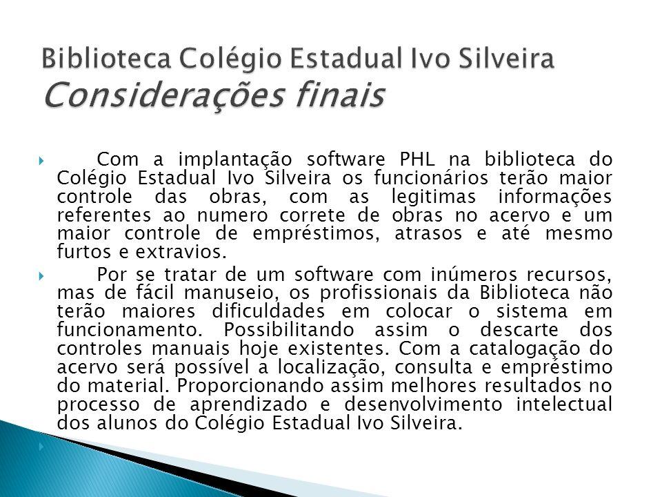 Com a implantação software PHL na biblioteca do Colégio Estadual Ivo Silveira os funcionários terão maior controle das obras, com as legitimas informa