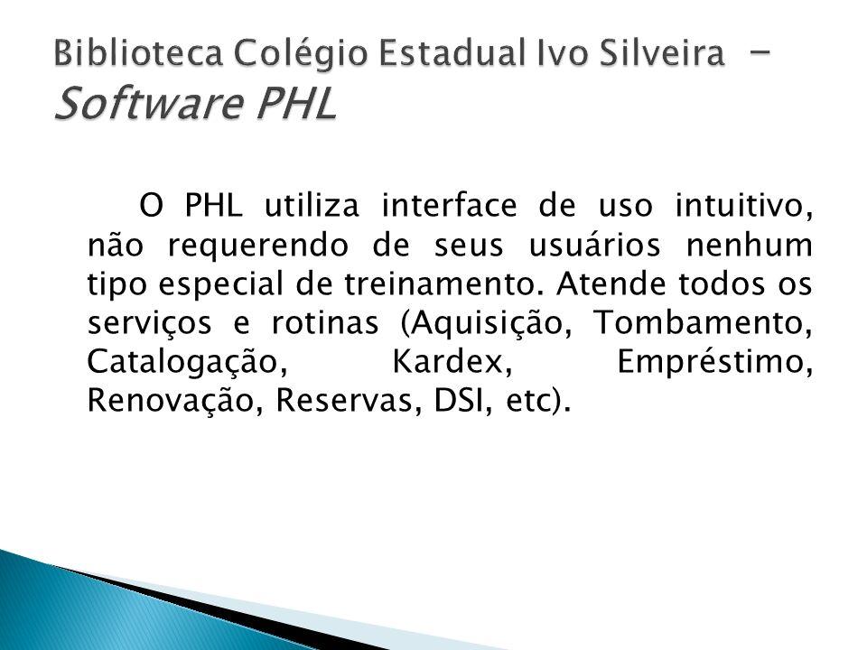 O PHL utiliza interface de uso intuitivo, não requerendo de seus usuários nenhum tipo especial de treinamento. Atende todos os serviços e rotinas (Aqu