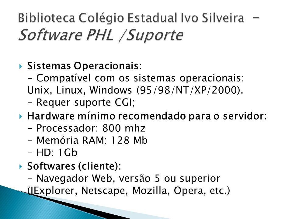 Sistemas Operacionais: - Compatível com os sistemas operacionais: Unix, Linux, Windows (95/98/NT/XP/2000). - Requer suporte CGI; Hardware mínimo recom