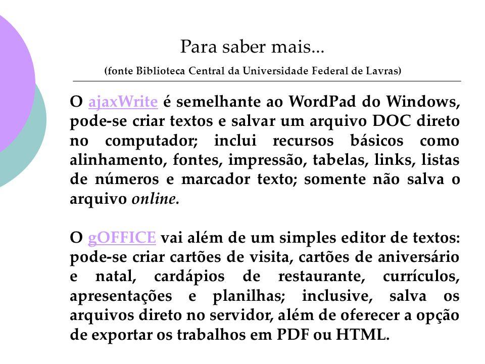 O ajaxWrite é semelhante ao WordPad do Windows, pode-se criar textos e salvar um arquivo DOC direto no computador; inclui recursos básicos como alinha