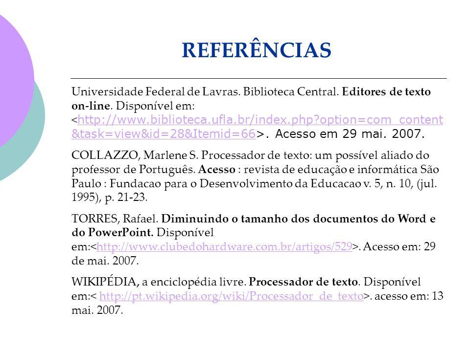 Universidade Federal de Lavras. Biblioteca Central. Editores de texto on-line. Disponível em:. Acesso em 29 mai. 2007. http://www.biblioteca.ufla.br/i