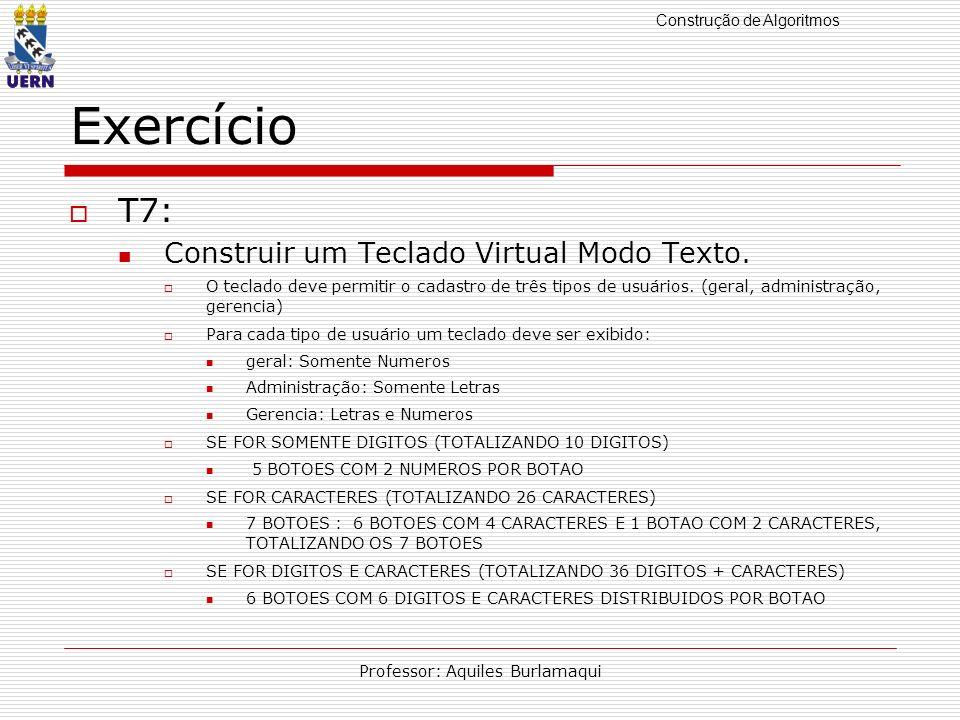 Construção de Algoritmos Professor: Aquiles Burlamaqui Exercício T7: Construir um Teclado Virtual Modo Texto. O teclado deve permitir o cadastro de tr