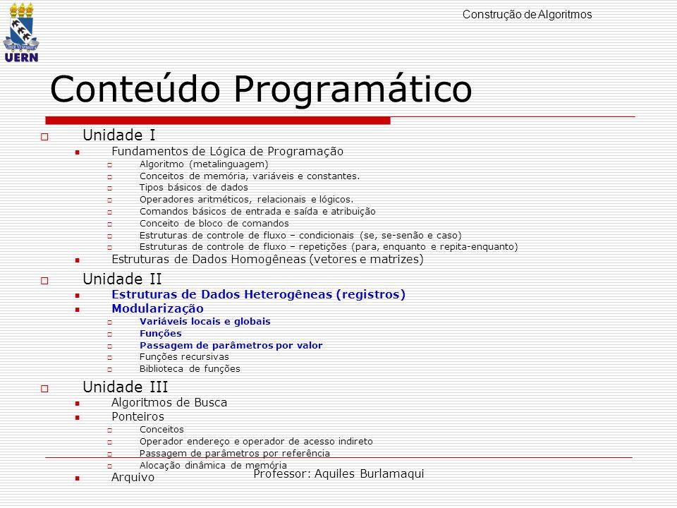 Construção de Algoritmos Professor: Aquiles Burlamaqui Funções Exemplo: int main() { int a=10,b=3; ação1; ação2; diminuir(a,b); ação3; }