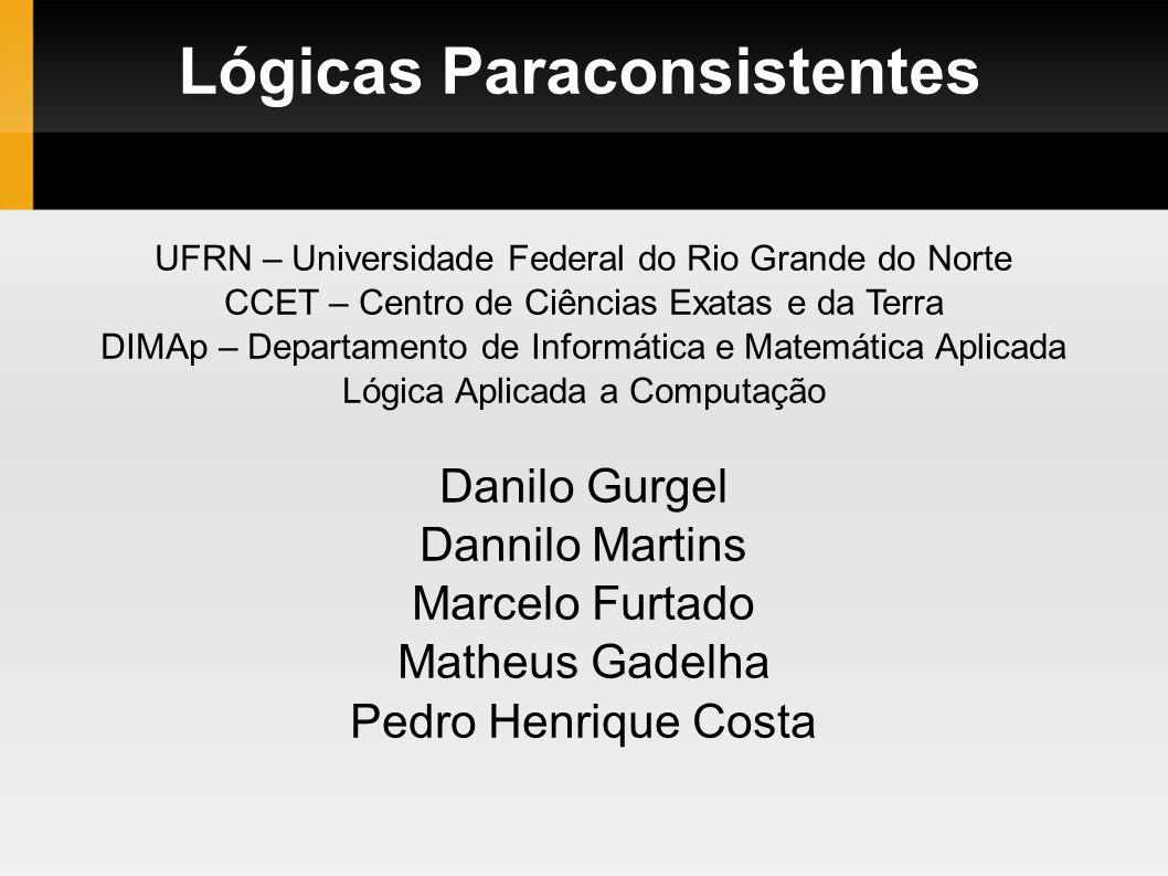 Lógicas Paraconsistentes UFRN – Universidade Federal do Rio Grande do Norte CCET – Centro de Ciências Exatas e da Terra DIMAp – Departamento de Inform