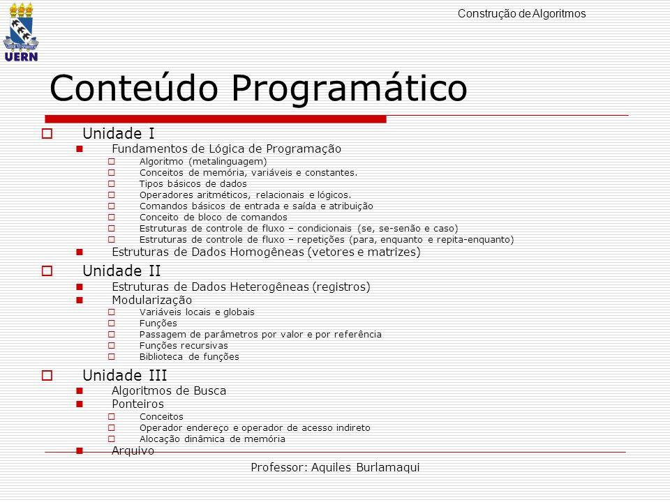 Construção de Algoritmos Professor: Aquiles Burlamaqui Planejamento Carga horária: 90h, 15 dias SEG.TER.QUA.QUI.SEX.