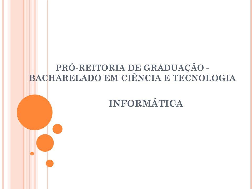 PRÓ-REITORIA DE GRADUAÇÃO - BACHARELADO EM CIÊNCIA E TECNOLOGIA INFORMÁTICA