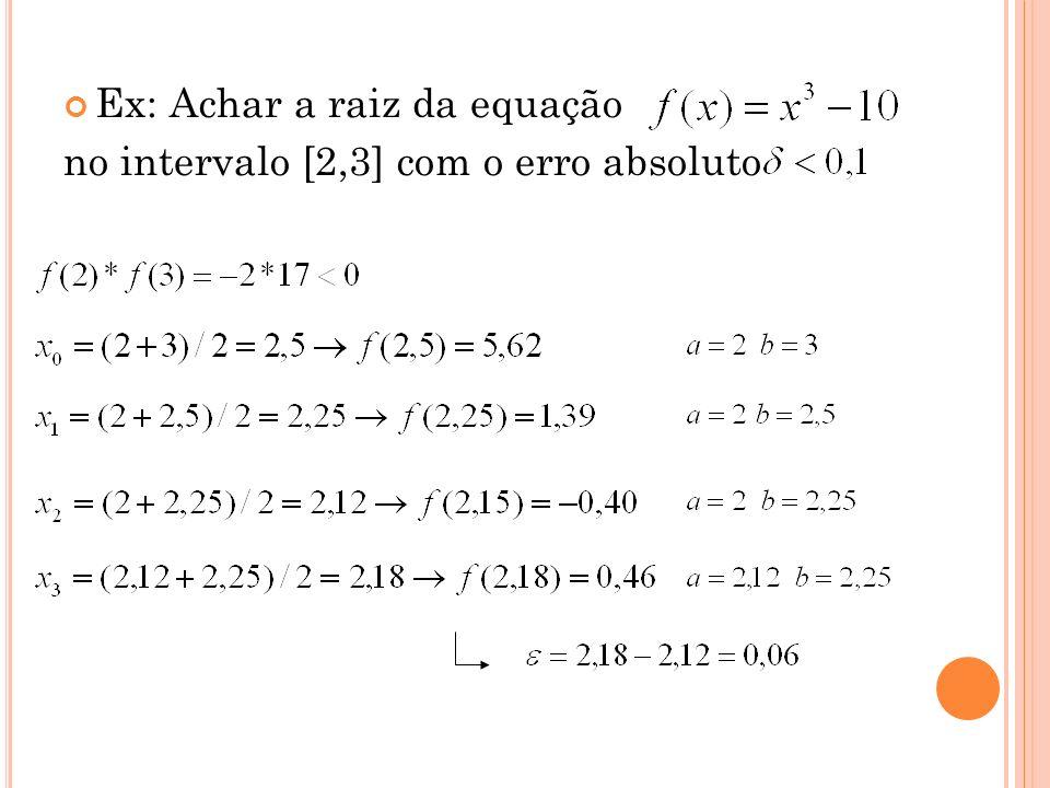 Ex: Achar a raiz da equação no intervalo [2,3] com o erro absoluto