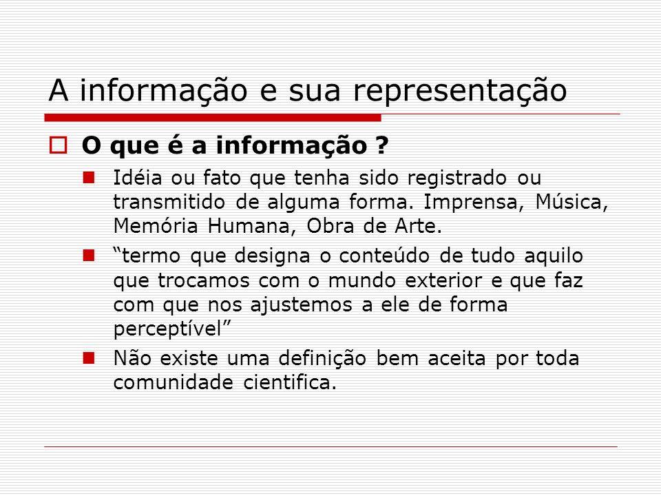 A informação e sua representação O que é a informação ? Idéia ou fato que tenha sido registrado ou transmitido de alguma forma. Imprensa, Música, Memó