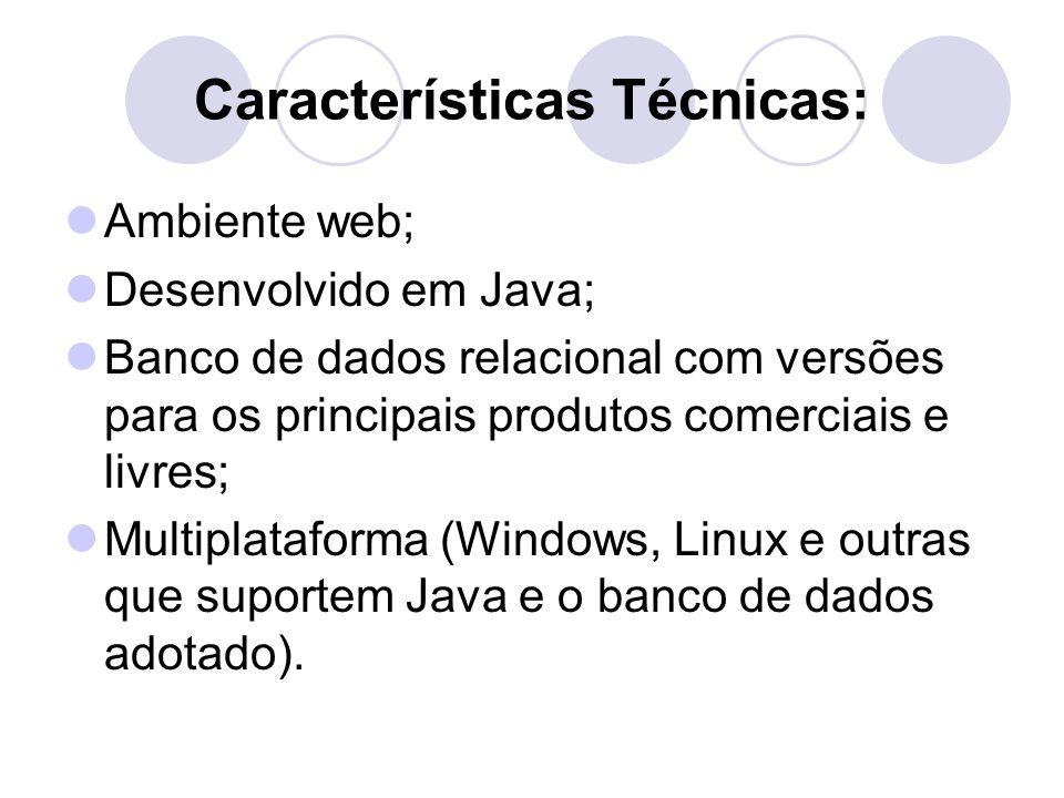 Características Técnicas: Ambiente web; Desenvolvido em Java; Banco de dados relacional com versões para os principais produtos comerciais e livres; M