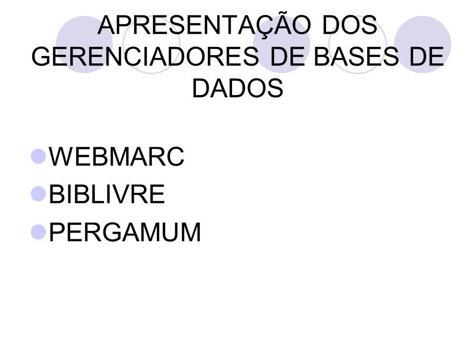 APRESENTAÇÃO DOS GERENCIADORES DE BASES DE DADOS WEBMARC BIBLIVRE PERGAMUM