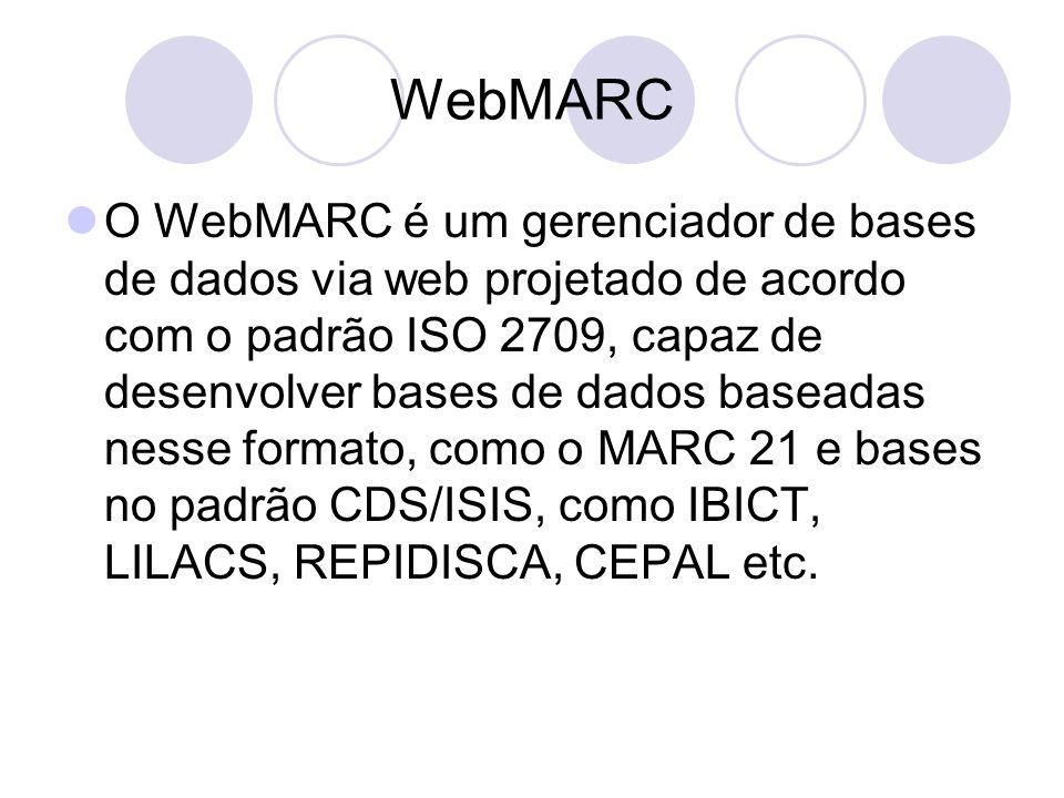 WebMARC O WebMARC é um gerenciador de bases de dados via web projetado de acordo com o padrão ISO 2709, capaz de desenvolver bases de dados baseadas n