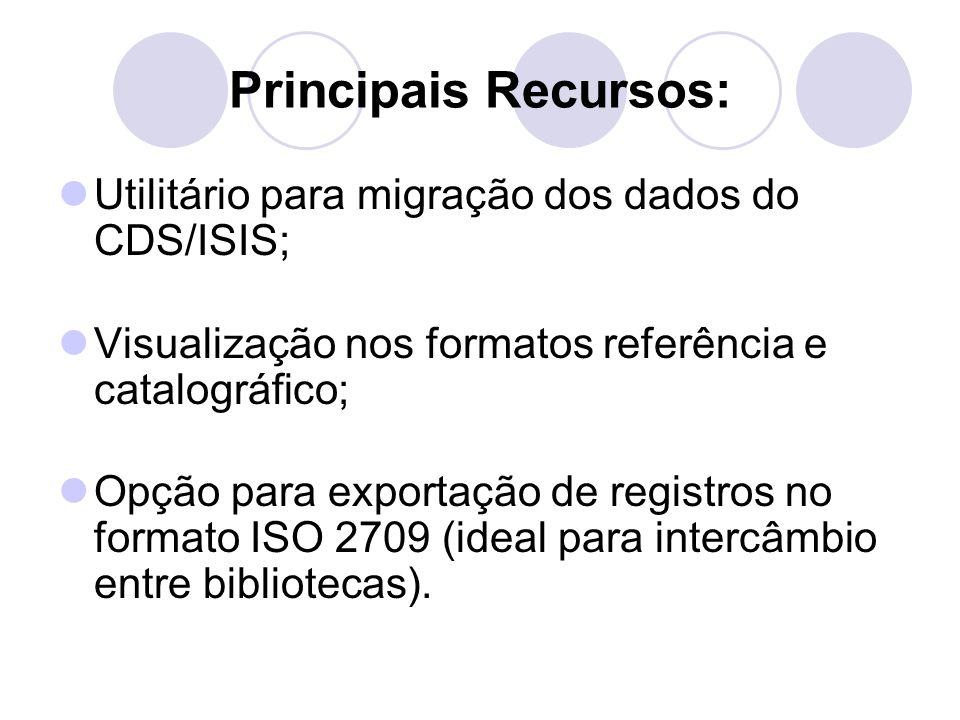 Principais Recursos: Utilitário para migração dos dados do CDS/ISIS; Visualização nos formatos referência e catalográfico; Opção para exportação de re
