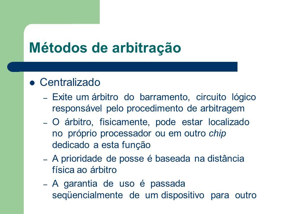 Métodos de arbitração Centralizado – Exite um árbitro do barramento, circuito lógico responsável pelo procedimento de arbitragem – O árbitro, fisicame