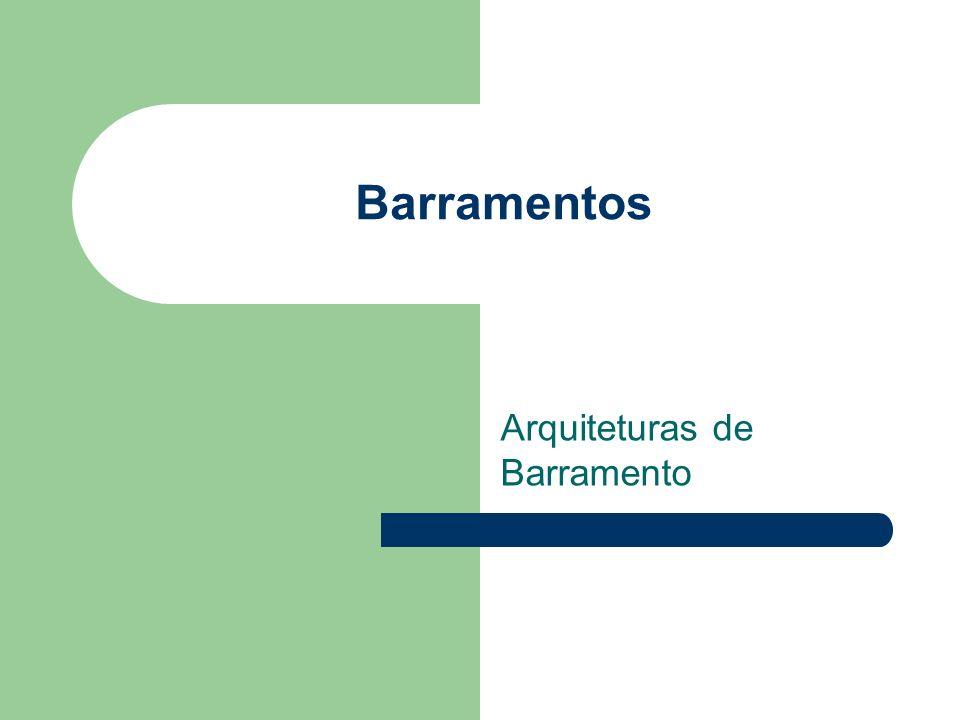 Barramentos Arquiteturas de Barramento
