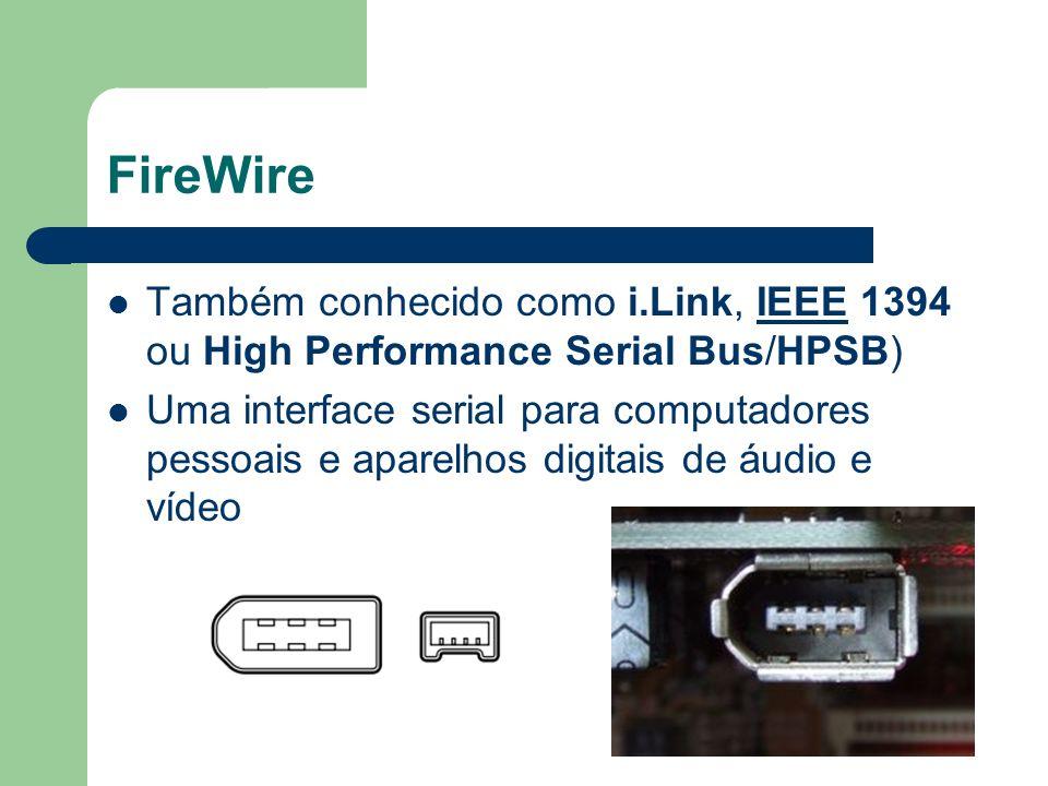 FireWire Também conhecido como i.Link, IEEE 1394 ou High Performance Serial Bus/HPSB)IEEE Uma interface serial para computadores pessoais e aparelhos