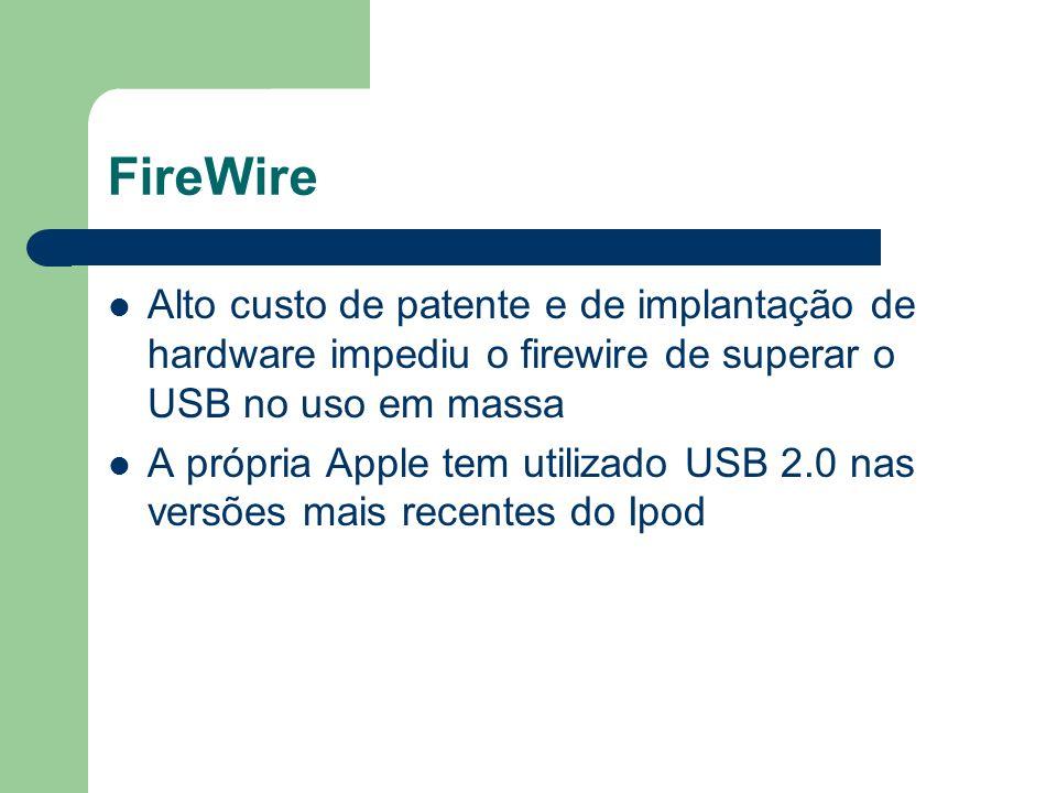 FireWire Alto custo de patente e de implantação de hardware impediu o firewire de superar o USB no uso em massa A própria Apple tem utilizado USB 2.0