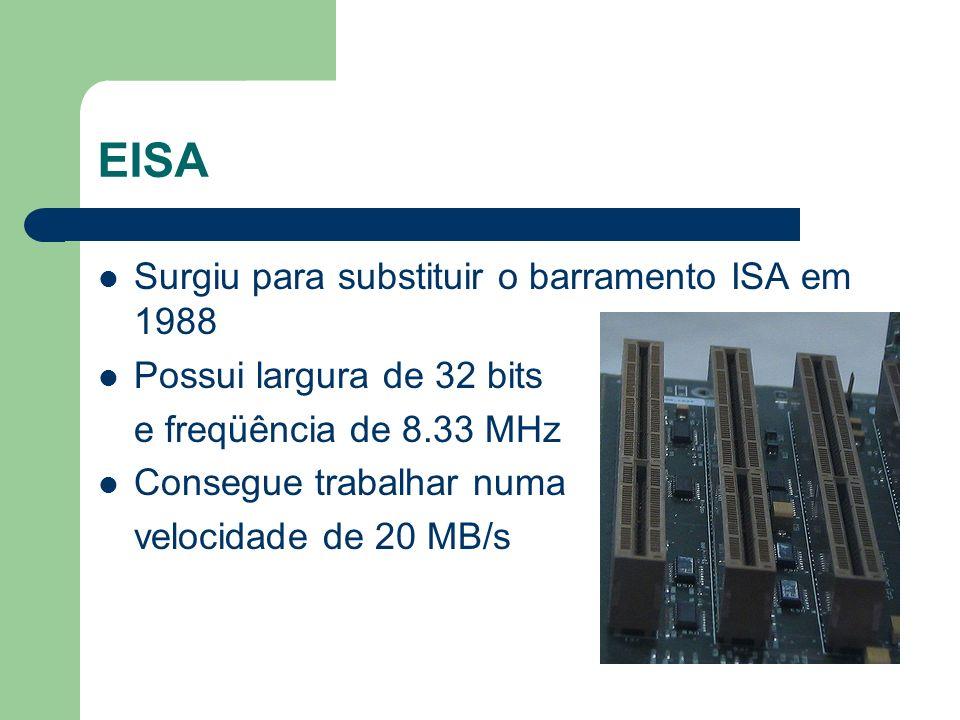 VESA Extensão do modelo ISA, permitindo que uma dispositivo ISA fosse conectado num barramento VESA Desenvolvido para suprir o limite de transferência do ISA Utiliza largura de 32 bits e operava numa freqüência de até 50 Mhz