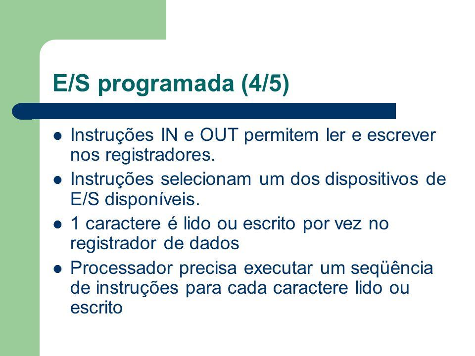 E/S programada (4/5) Instruções IN e OUT permitem ler e escrever nos registradores. Instruções selecionam um dos dispositivos de E/S disponíveis. 1 ca