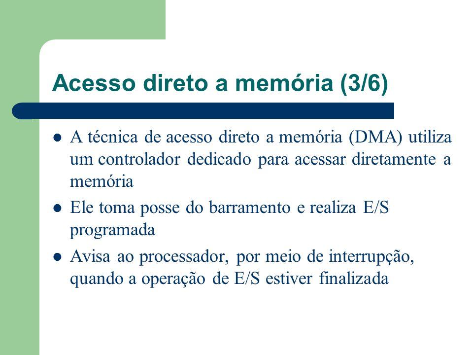 Acesso direto a memória (3/6) A técnica de acesso direto a memória (DMA) utiliza um controlador dedicado para acessar diretamente a memória Ele toma p