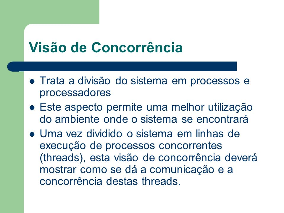 Visão de Concorrência É suportada pelos diagramas dinâmicos, que são os diagramas de: – estado, seqüência, colaboração e atividade Pelos diagramas de implementação, que são os diagramas: – De componente – De execução.