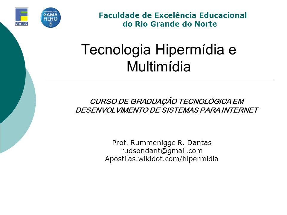 Tecnologia Hipermídia e Multimídia Prof. Rummenigge R. Dantas rudsondant@gmail.com Apostilas.wikidot.com/hipermidia Faculdade de Excelência Educaciona