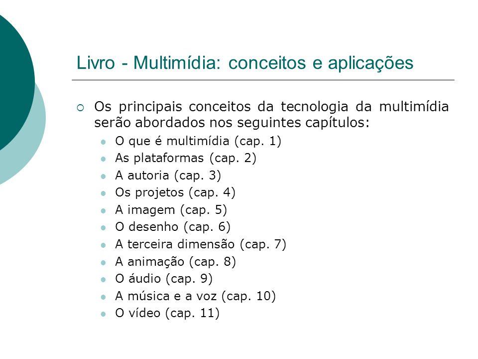 Livro - Multimídia: conceitos e aplicações Os principais conceitos da tecnologia da multimídia serão abordados nos seguintes capítulos: O que é multim