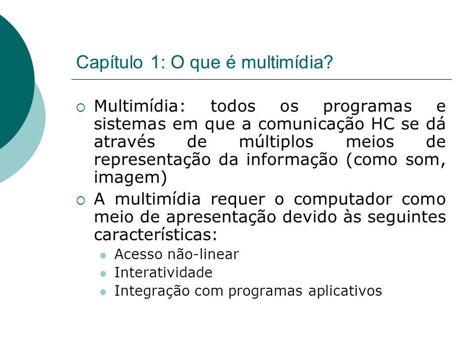 Capítulo 1: O que é multimídia? Multimídia: todos os programas e sistemas em que a comunicação HC se dá através de múltiplos meios de representação da
