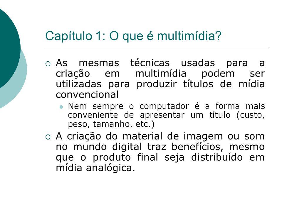 Capítulo 1: O que é multimídia? As mesmas técnicas usadas para a criação em multimídia podem ser utilizadas para produzir títulos de mídia convenciona