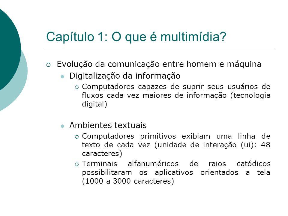 Capítulo 1: O que é multimídia? Evolução da comunicação entre homem e máquina Digitalização da informação Computadores capazes de suprir seus usuários