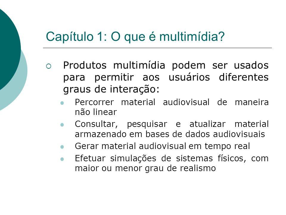Capítulo 1: O que é multimídia? Produtos multimídia podem ser usados para permitir aos usuários diferentes graus de interação: Percorrer material audi