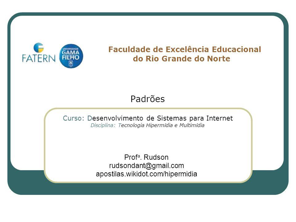 Padrões Curso: Desenvolvimento de Sistemas para Internet Disciplina: Tecnologia Hipermídia e Multimídia Prof a. Rudson rudsondant@gmail.com apostilas.