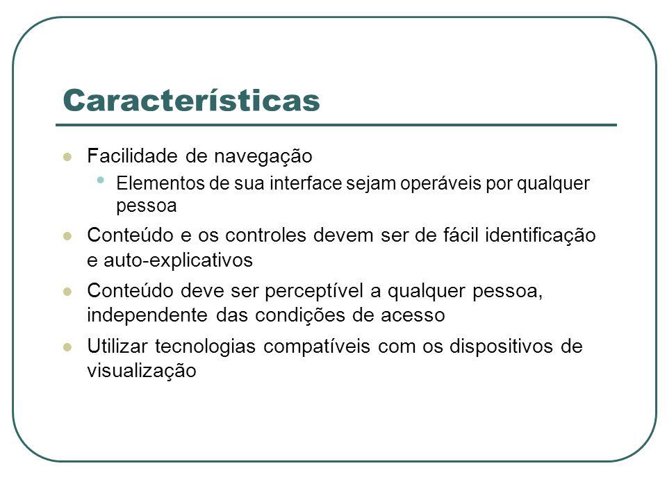 Características Facilidade de navegação Elementos de sua interface sejam operáveis por qualquer pessoa Conteúdo e os controles devem ser de fácil iden